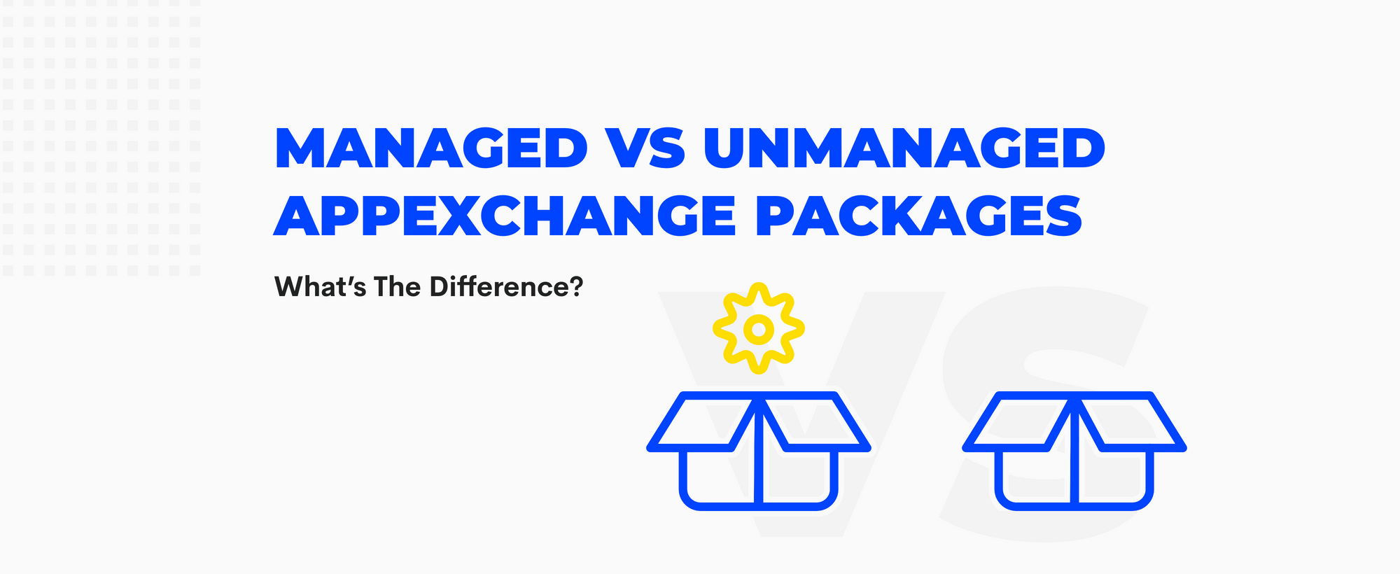 Managed vs Unmanaged AppExchange Packages: What's The Difference