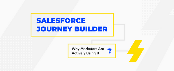 What is Salesforce Journey Builder and Why Marketers Use It