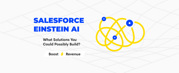 What Solutions You Can Build with Salesforce Einstein AI