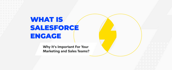 What is Salesforce Engage, And Why It's Important For Your Marketing and Sales Teams