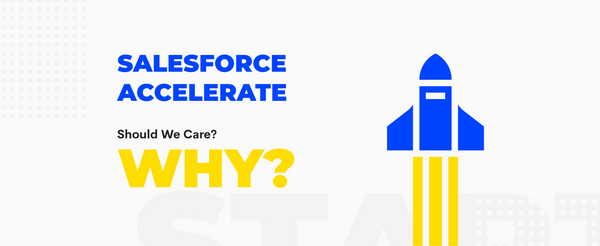 What is Salesforce Accelerate And Why Should We Care