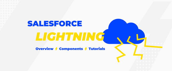 Salesforce Lightning: An Overview, Components, and Tutorials